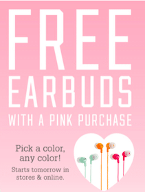 FREE PINK Earbuds at Victoria's Secret (up to $14.50 value!) with Any PINK purchase
