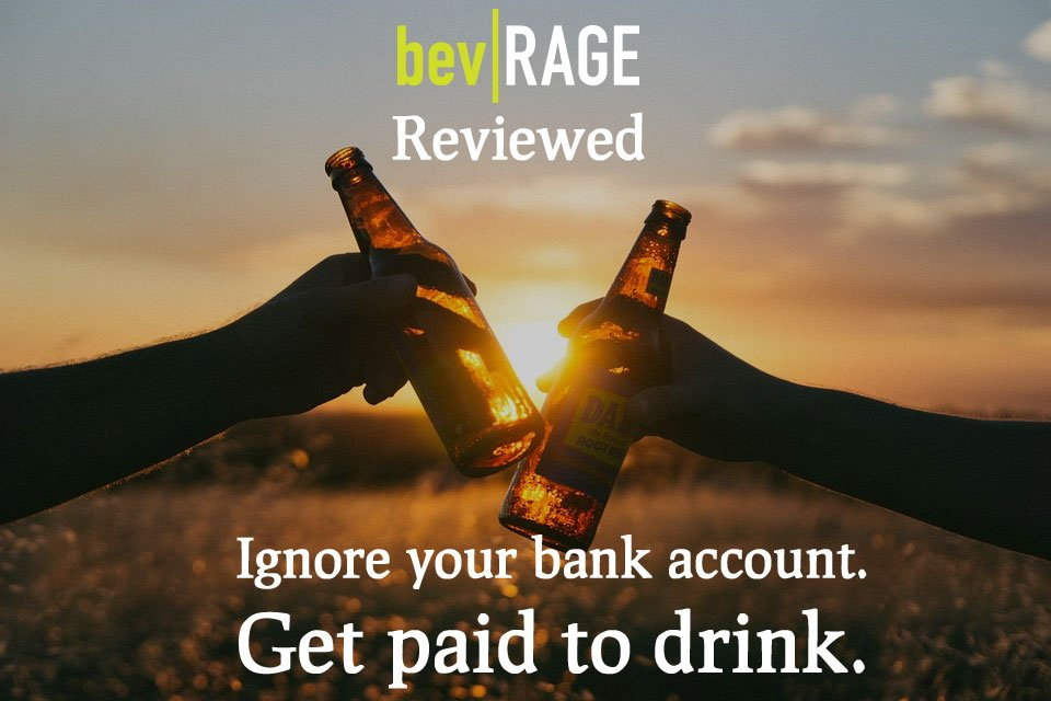 BevRAGE. Ignore your bank account. Get cash to drink.