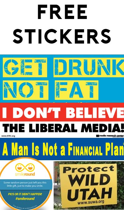 5 FREE Stickers Today: SmileRound, Protect Wild Utah, A Man Is Not a Financial Plan, I Don't Believe the Liberal Media! & Get Drunk Not Fat