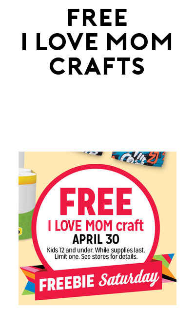 FREE I Love Mom Craft At Kmart On April 30th (Kids 12 & Under Only)