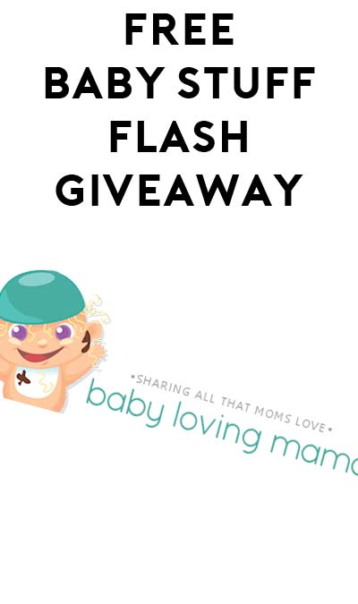 FREE Stuff Fom Baby Loving Mama Flash Giveaway At 7PM EST For Mom's Week (Facebook Required)