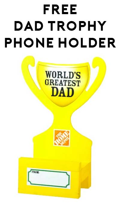 "FREE ""World's Greatest Dad"" Trophy Smart Phone Holder For Kids at Home Depot on June 4th 2016 9AM-12PM"