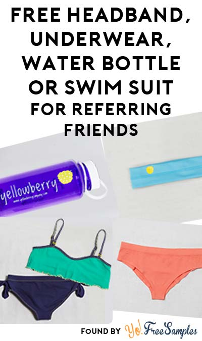 FREE Yellowberry Headband, Underwear, Water Bottle Or Swim Suit For Referring Friends