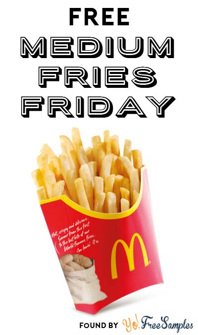 FREE McDonalds Medium Fries Friday W/ Any Purchase (Mobile App Required)