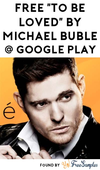 "FREE ""To Be Loved"" by Michael Bublé Album On Google Play"