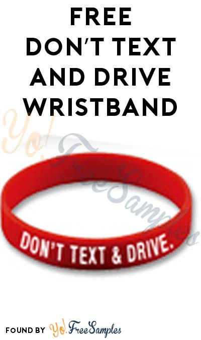 FREE Don't Text and Drive Wristband
