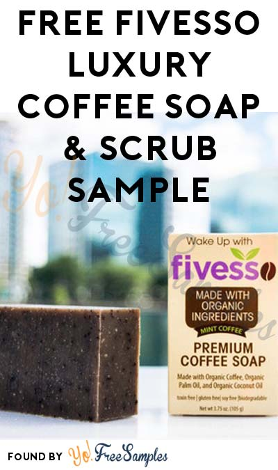 Important Update, Re-Add Your Address Before Midnight 8/10! FREE Fivesso Luxury Coffee Soap & Scrub Sample (Newsletter Sign Up Required)