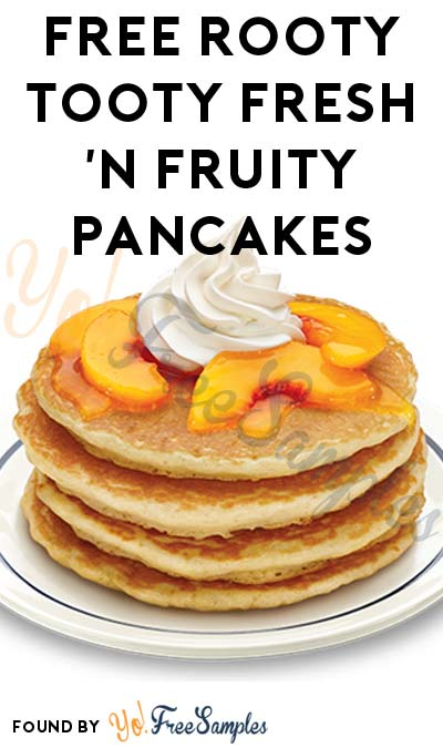 FREE IHOP Rooty Tooty Fresh 'N Fruity Pancakes