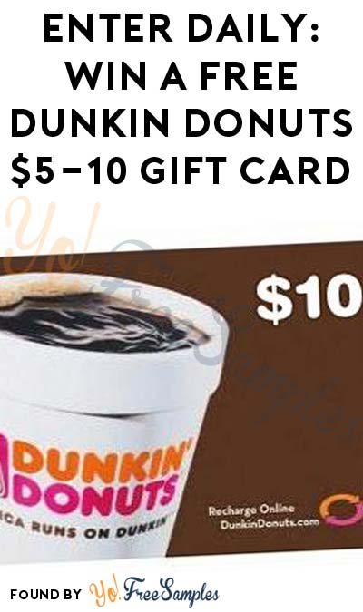 Enter Daily: Win A FREE Dunkin Donuts $5-10 Gift Card