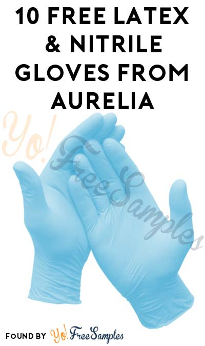 FREE Latex & Nitrile Gloves From Aurelia (Company Name Required) [Verified Received By Mail]