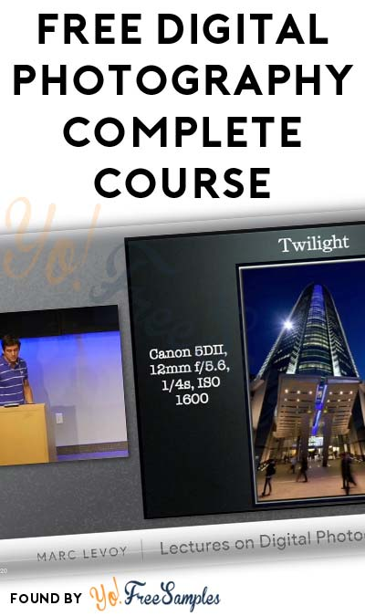 FREE Digital Photography Complete Course by Former Stanford Professor Marc Levoy