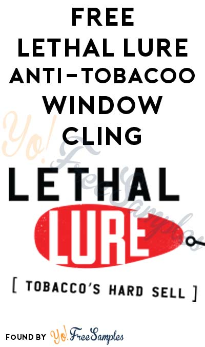 FREE Lethal Lure Anti-Tobacoo Window Cling