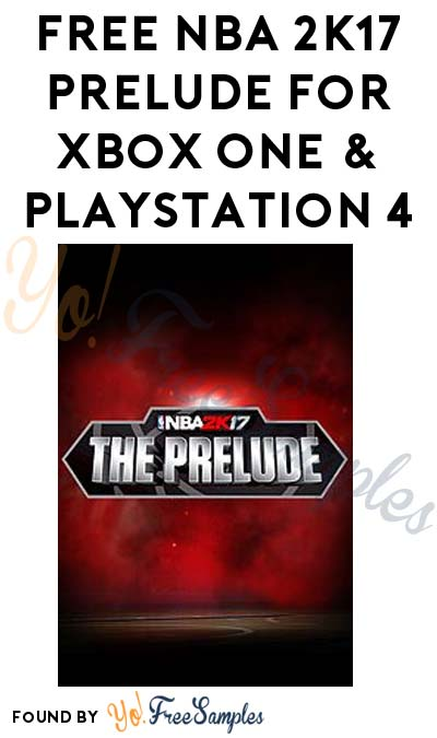FREE NBA 2K17 Prelude For Xbox One & Playstation 4