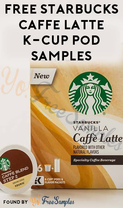 FREE Starbucks Caffe Latte K-Cup Pod Samples [Verified Received By Mail]