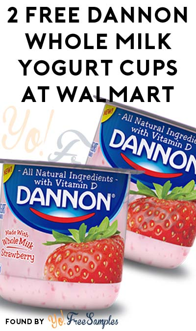 2 FREE Dannon Whole Milk Yogurt Cups At Walmart (Coupon & Ibotta Required)