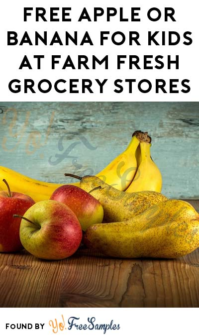 FREE Apple or Banana For Kids At Farm Fresh Grocery Stores
