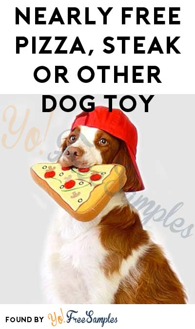 Nearly FREE Pizza, Steak or Other Dog Toy ($3 Shipping Required) [Verified Received By Mail]