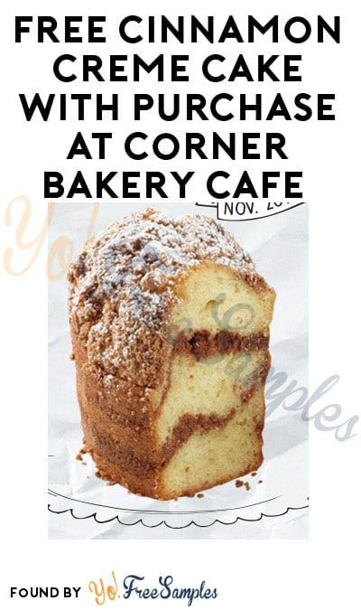 FREE Cinnamon Creme Cake With Purchase At Corner Bakery Cafe Today (11/26) Only
