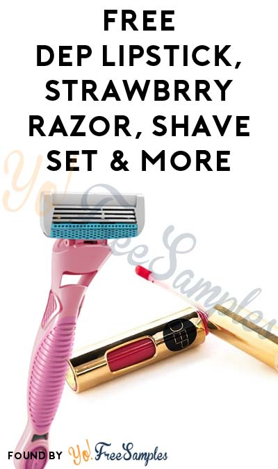 Ends Tomorrow: FREE DEP Lipstick, Strawbrry Razor, Shave Set & More For Referring Friends