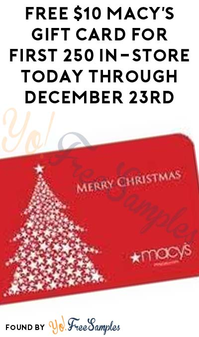 FREE $10 Macy's Gift Card For First 250 In-Store Today Through December 23rd