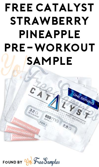 FREE Catalyst Strawberry Pineapple Pre-Workout Sample [Verified Received By Mail]