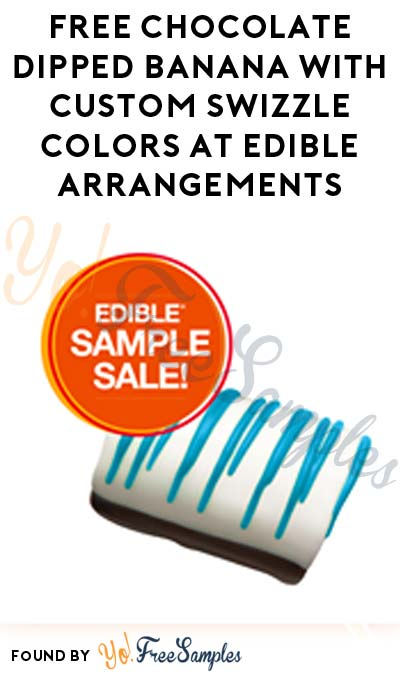 FREE Chocolate Dipped Banana With Custom Swizzle Colors At Edible Arrangements Today (1/11) Only