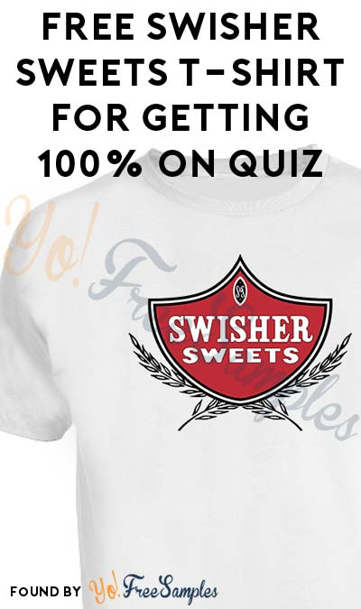 FREE Swisher Sweets T-Shirt For Getting 100% On A Quiz (Quiz Required)