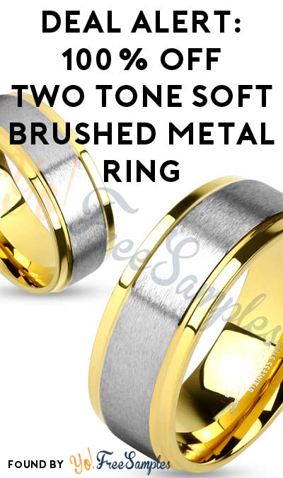 DEAL ALERT: 100% OFF Two Tone Soft Brushed Metal Ring ($4.99 Shipping Required)