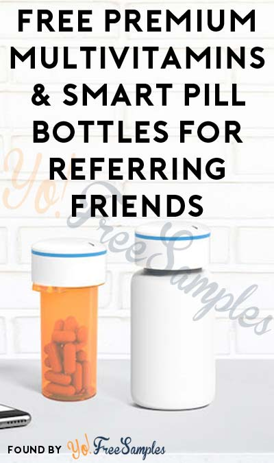FREE Premium Multivitamins & Pillsy Smart Pill Bottles For Referring Friends
