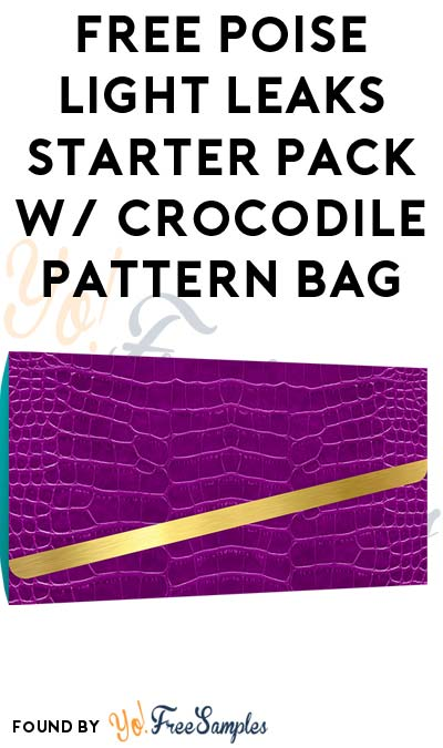 FREE Poise Sizing Kit & Light Leaks Starter Pack With Crocodile Pattern Bag (Survey Required) [Verified Received By Mail]