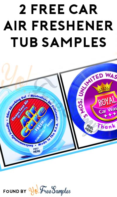 2 FREE Car Air Freshener Tub Samples (Company Name Required)
