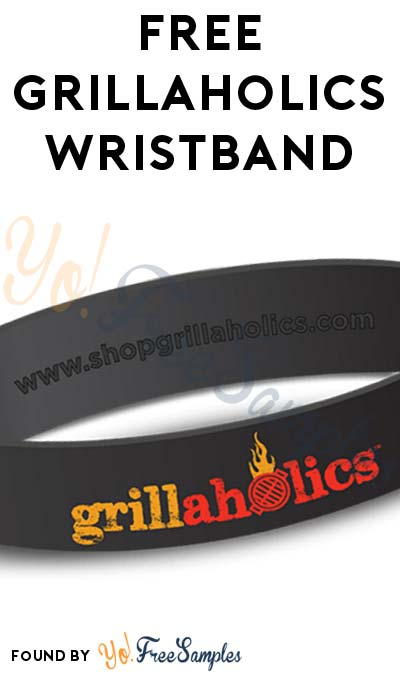 FREE Grillaholics Wristband