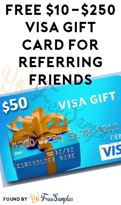 New One: FREE $10-$250 Visa Gift Card For Referring Friends