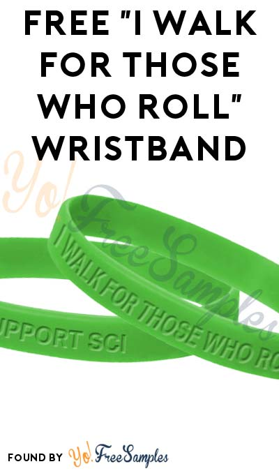 "FREE ""I Walk For Those Who Roll"" Wristband"