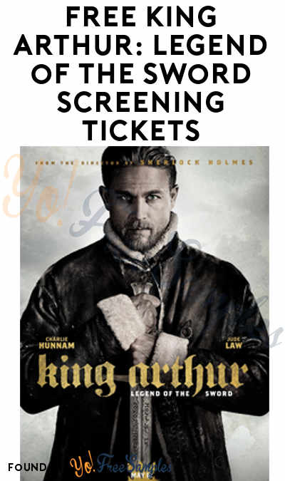 FREE King Arthur: Legend of the Sword Screening Tickets