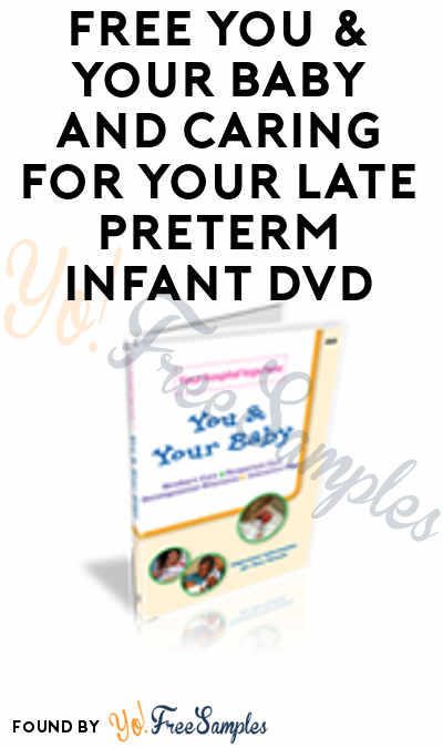 FREE You & Your Baby and Caring for Your Late Preterm Infant DVD