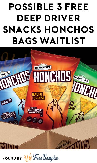 Invites Going Out Soon: Possible 3 FREE Deep Driver Snacks HONCHOS Bags Waitlist