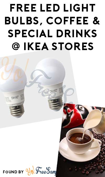 FREE LED Light Bulbs, Coffee & Special Drinks At IKEA On April 22nd 2017