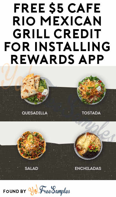 FREE $5 Cafe Rio Mexican Grill Credit For Installing Rewards App (Select Locations)