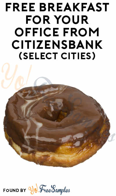 Back Again: FREE Breakfast For Your Office From CitizensBank (Boston, Philly, Pittsburgh & Detroit Only + Twitter Required)