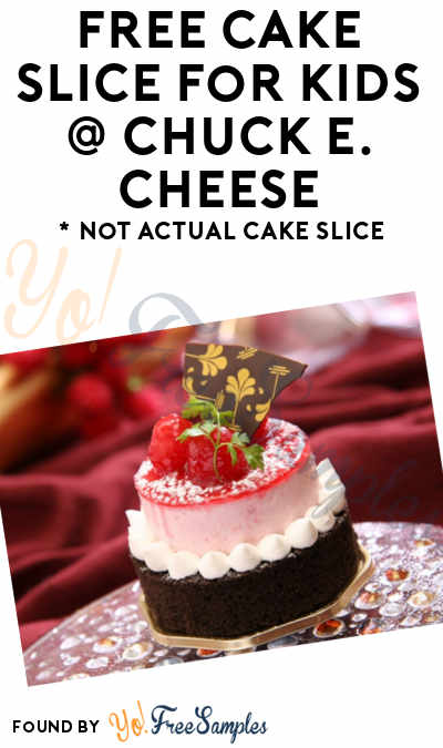 TODAY: FREE Cake Slice For Kids On May 19th At Chuck E. Cheese
