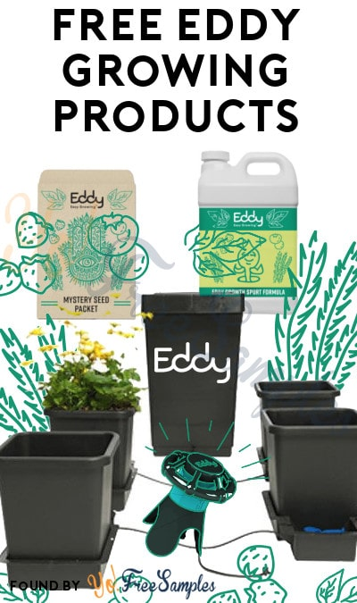 FREE Eddy Growing Products For Referring Friends