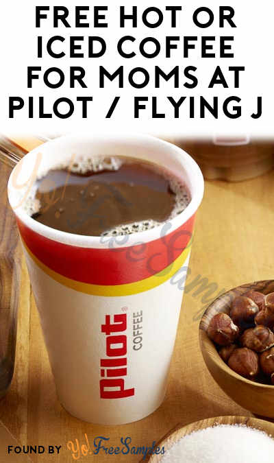 FREE Hot or Iced Coffee For Moms At Pilot / Flying J