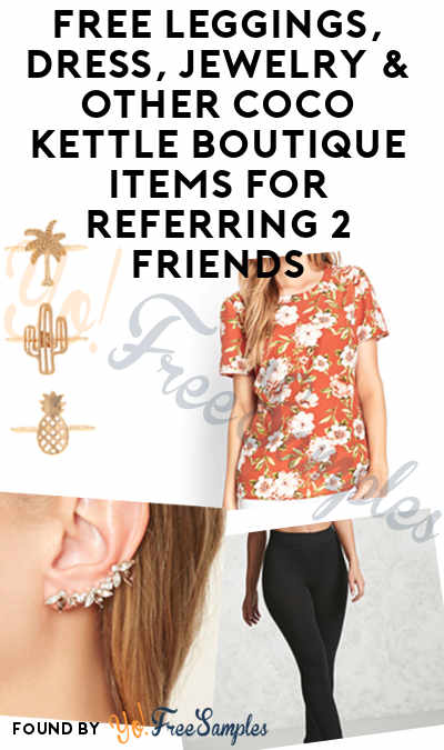 FREE Leggings, Dress, Jewelry & Other Coco Kettle Boutique Items For Referring 2 Friends [Verified Received By Mail]