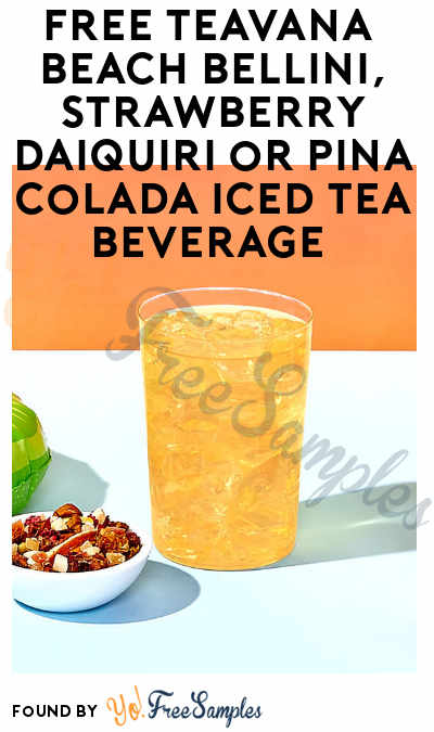 TODAY: FREE Teavana Beach Bellini, Strawberry Daiquiri or Pina Colada Iced Tea Beverage On May 26th