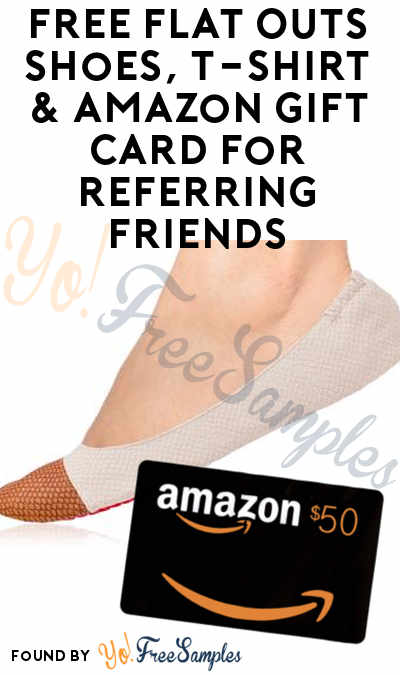 Not Coming: FREE Flat Outs Shoes, T-Shirt & Amazon Gift Card For Referring Friends