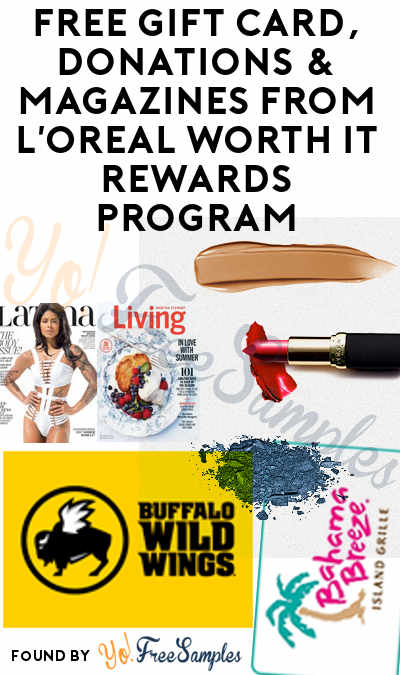 FREE Gift Card, Donations & Magazines From L'Oreal Worth It Rewards Program