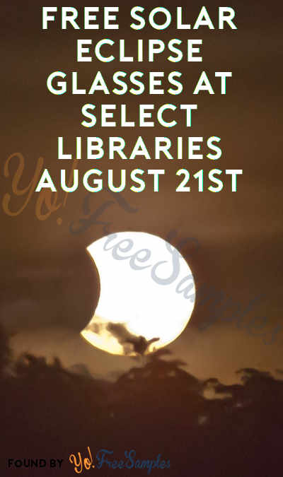 FREE Solar Eclipse Glasses At Select Libraries August 21st