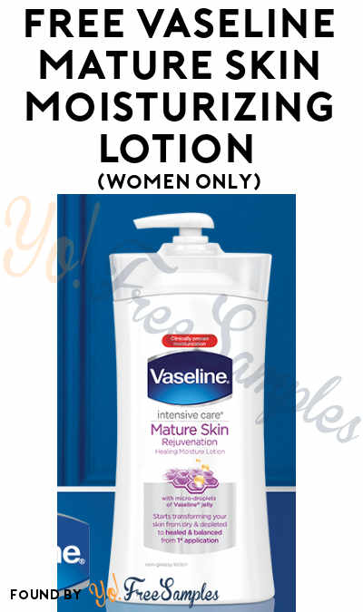 Back In Limited Stock! FREE Vaseline Mature Skin Moisturizing Lotion Sample (Women Only)