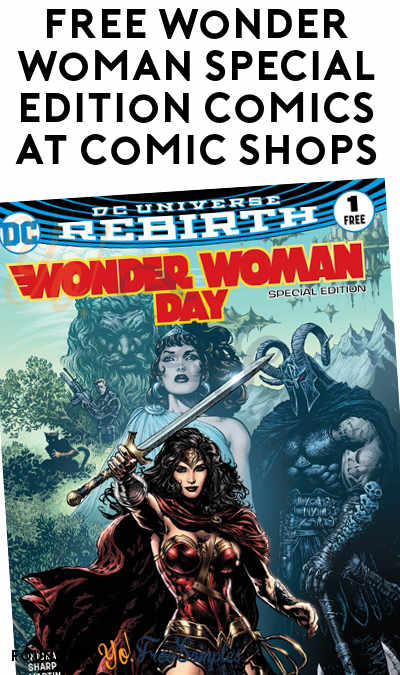 TODAY (6/3) ONLY: FREE Wonder Woman Special Edition Comics At Comic Shops